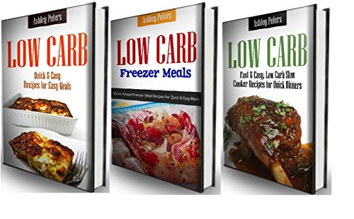 Low Carb Diet Cookbook Box Set: 3 Low Carb Books in 1, Low Carb Slow Cooker, Low Carb Dump Dinners & Low Carb Freezer Meals by Ashley Peters