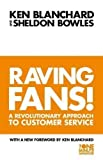 Kenneth, Bowles, Sheldon Blanchard Raving Fans : A Revolutionary Approach to Customer Service by Blanchard, Kenneth, Bowles, Sheldon New Edition (2011)