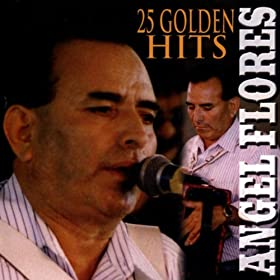 Amazon.com: 25 Golden Hits: Angel Flores: MP3 Downloads