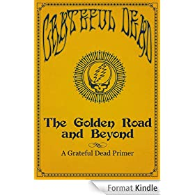 The Golden Road and Beyond: A Grateful Dead Primer