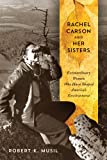 Rachel Carson and Her Sisters: Extraordinary Women Who Have Shaped Americas Environment