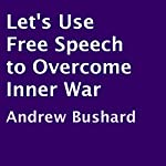 Let's Use Free Speech to Overcome Inner War | Andrew Bushard
