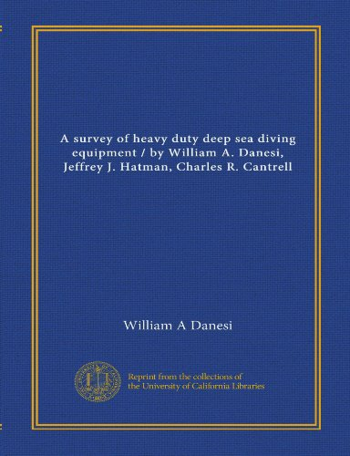 A survey of heavy duty deep sea diving equipment / by William A. Danesi, Jeffrey J. Hatman, Charles R. Cantrell