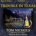 Trouble in Texas: John Whyte Series, Book 4 (       UNABRIDGED) by Tom Nichols Narrated by Rusty Nelson