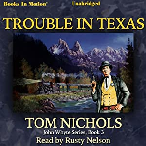 Trouble in Texas: John Whyte Series, Book 4 | [Tom Nichols]