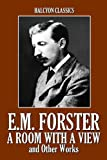 A Room with a View and Other Works by E.M. Forster (Halcyon Classics)