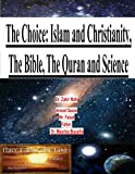 img - for The Choice: Islam and Christianity, The Bible, The Quran and Science book / textbook / text book