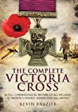 The Complete Victoria Cross: A Full Chronological Record of All Holders of Britain's Highest Award for Gallantry