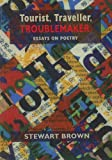 Tourist, Traveller, Troublemaker:: Essays on Poetry