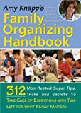 img - for Amy Knapp's Family Organizing Handbook: 314 Mom-Tested Super Tips, Tricks and Secrets to Take Care of Everything with Time Left for What Really Matters book / textbook / text book