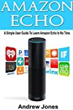 Amazon Echo: A Simple User Guide to Learn Amazon Echo in No Time(Alexa Kit, users guide, web services, digital media, Free...