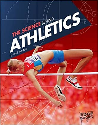 The Science Behind Athletics (Edge Books: Science of the Summer Olympics) written by Lisa J. Amstutz