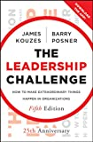 The Leadership Challenge: How to Make Extraordinary Things Happen in Organizations (J-B Leadership Challenge: Kouzes/Posner)