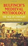 Bulfinch's Medieval Mythology: The Age of Chivalry (0486436535) by Bulfinch, Thomas