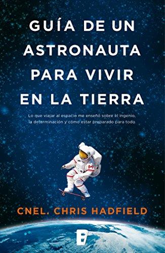 Guía de un astronauta para vivir en la tierra por Chris Hadfield