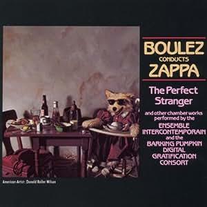 Boulez Conducts Zappa: The Perfect Stranger