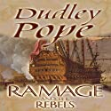 Ramage and the Rebels: The Lord Ramage Novels, Book 9 Audiobook by Dudley Pope Narrated by Steven Crossley