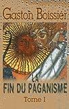 echange, troc Gaston Boissier - La fin du paganisme: Étude sur les dernières luttes religieuses en Occident au quatrième siècle. Tome 1