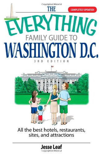 The Everything Family Guide To Washington D.C.: All the Best Hotels, Restaurants, Sites, and Attractions (Everything (History & Travel))