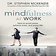 Mindfulness at Work: How to Avoid Stress, Achieve More, and Enjoy Life! (       UNABRIDGED) by Dr. Stephen McKenzie Narrated by Don Hagen