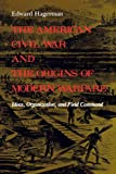 The American Civil War and the Origins of Modern Warfare: Ideas, Organization, and Field Command (Midland Book)
