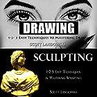 Drawing & Sculpting: 1-2-3 Easy Techniques to Mastering Drawing! & 1-2-3 Easy Techniques in Mastering Sculpting! Hörbuch von Scott Landowski Gesprochen von: Millian Quinteros