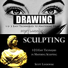 Drawing & Sculpting: 1-2-3 Easy Techniques to Mastering Drawing! & 1-2-3 Easy Techniques in Mastering Sculpting! Audiobook by Scott Landowski Narrated by Millian Quinteros