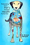 img - for Releasing Your Pet's Hidden Health Potential book / textbook / text book