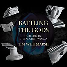 Battling the Gods: Atheism in the Ancient World (       UNABRIDGED) by Tim Whitmarsh Narrated by James Langton
