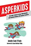 Asperkids: An Insiders Guide to Loving, Understanding and Teaching Children with Asperger Syndrome