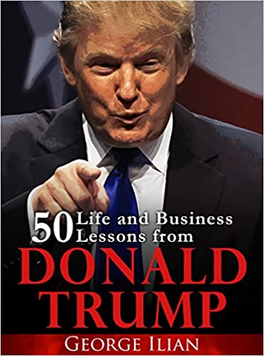 Donald Trump: 50 Life and Business Lessons from Donald Trump
