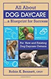 img - for By Robin K. Bennett All About Dog Daycare... A Blueprint for Success: For New and Existing Dog Daycare Owners (1st First Edition) [Paperback] book / textbook / text book
