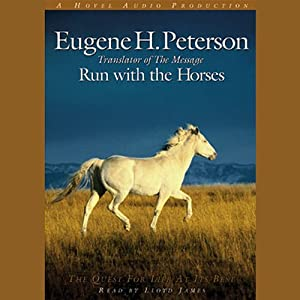 Run with the Horses: The Quest for Life at its Best | [Eugene H. Peterson]