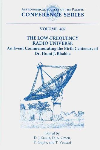 The Low-Frequency Radio Universe: An Event Commemorating the Birth Centenary of Dr. Homi J. Bhabha (Astronomical Society of the Pacific Conference)
