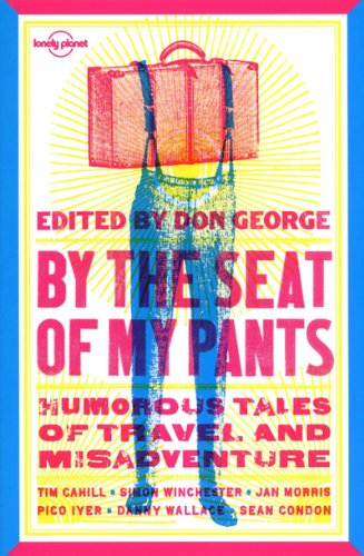 By the Seat of My Pants: Humorous Tales of Travel and Misadventure: Anthology