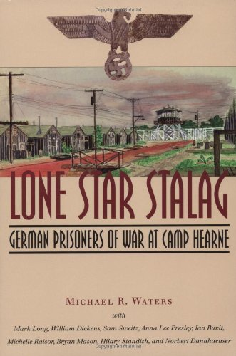 Lone Star Stalag: German Prisoners of War at Camp Hearne