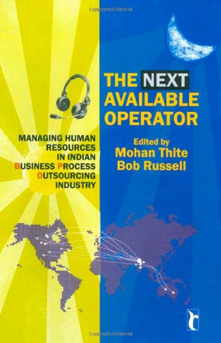 The Next Available Operator: Managing Human Resources in Indian Business Process Outsourcing Industry