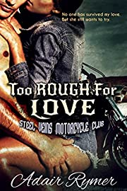 Too Rough For Love (Steel Veins MC Romance, #1)