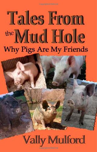 Tales From The Mud Hole: Why Pigs Are My Friends