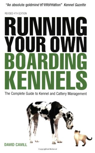 Running Your Own Boarding Kennels: The Complete Guide To Kennel And Cattery Management