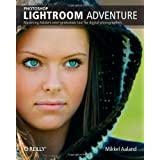Photoshop Lightroom Adventure: Mastering Adobe's next-generation tool for digital photographers ~ Mikkel Aaland