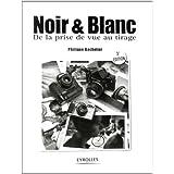 Noir & Blanc : De la prise de vue au tiragepar Philippe Bachelier
