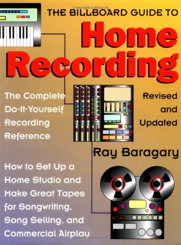 The Billboard Guide to Home Recording: The Complete Do-it-yourself Recording Reference