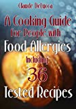 A Cooking Guide for People with Food Allergies, Including 36 Tested Recipes