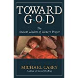 Toward God: The Ancient Wisdom of Western Prayer ~ Michael Casey