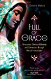 Full of Grace: Miraculous Stories of Healing and Conversion Through Marys Intercession