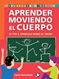 img - for Aprender moviendo el cuerpo: No todo el aprendizaje depende del cerebro (Pedagogia Dinamica) (Spanish Edition) book / textbook / text book