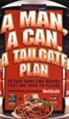 A Man, A Can, A Tailgate Plan: 50 Easy Game Time Recipes That Are Sure to Please