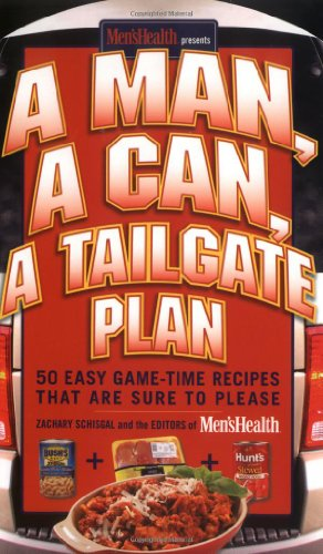 A Man, A Can, A Tailgate Plan: 50 Easy Game Time Recipes That Are Sure to Please by Zachary Schisgal