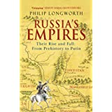 "Russia's Empires: Their Rise and Fall - from Prehistory to Putinvon ""Philip Longworth"""